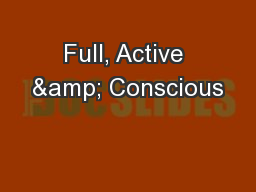 Full, Active & Conscious