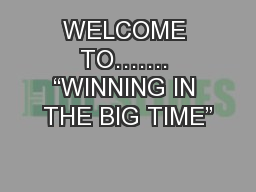"WELCOME TO……. ""WINNING IN THE BIG TIME"""