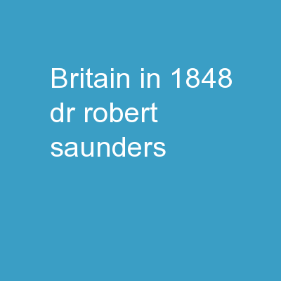 Britain in 1848 Dr Robert Saunders