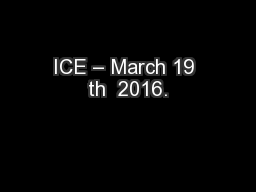ICE – March 19 th  2016.