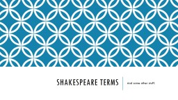 SHAKESPEARE TERMS And some other stuff.