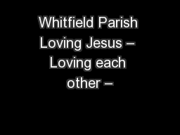 Whitfield Parish Loving Jesus – Loving each other –