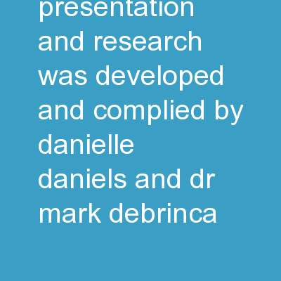 This presentation and research was developed and complied by Danielle Daniels and Dr. Mark DeBrinca