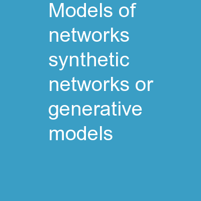 Models of networks (synthetic networks or generative models):