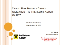 Credit Risk Models Cross-Validation � Is There Any Added Value?
