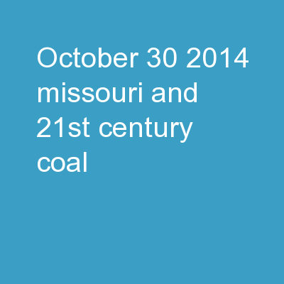 October 30, 2014 Missouri and 21st Century Coal