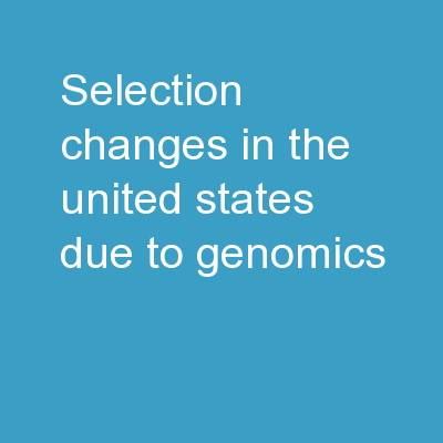 Selection changes in the United States due to genomics