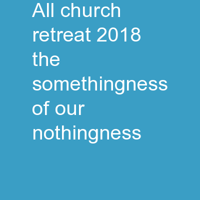 "ALL CHURCH RETREAT 2018 ""The 'SOMETHINGNESS' of our NOTHINGNESS"""