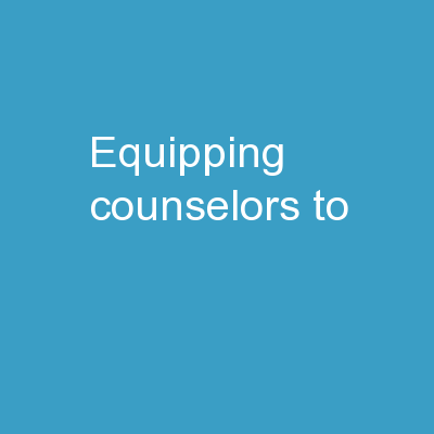 EQUIPPING   Counselors  TO