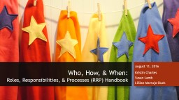 Who, How,  &  When: Roles, Responsibilities,