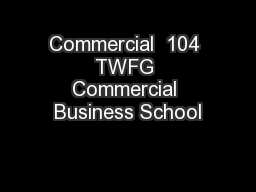 Commercial  104 TWFG Commercial Business School