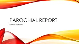 Parochial Report Do Not Be Afraid!