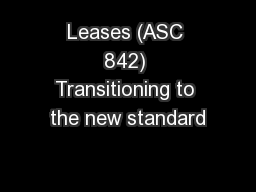 Leases (ASC 842) Transitioning to the new standard