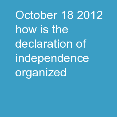 October 18, 2012 How is the Declaration of Independence organized?