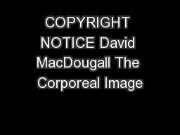 COPYRIGHT NOTICE David MacDougall The Corporeal Image