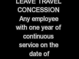 LEAVE TRAVEL CONCESSION Any employee with one year of continuous service on the date of