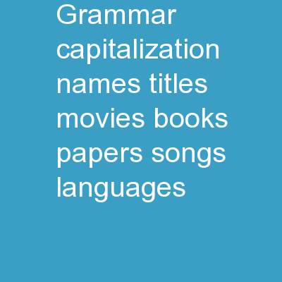 Grammar Capitalization Names, titles, movies, books, papers, songs, languages