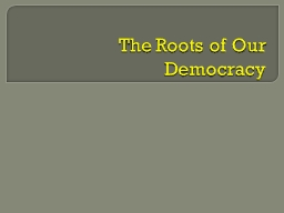 The Roots of Our Democracy