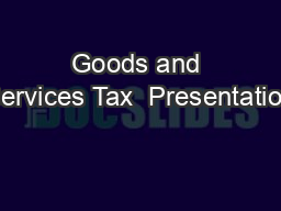 Goods and Services Tax  Presentation