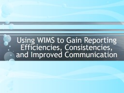 Using WIMS to Gain Reporting Efficiencies, Consistencies, and Improved Communication