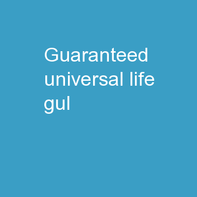 Guaranteed  Universal Life (GUL)