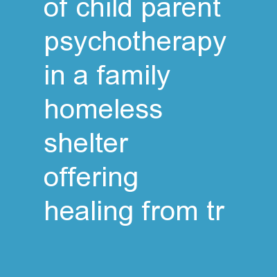 Implementation of Child Parent Psychotherapy in a Family Homeless Shelter: Offering Healing from Tr