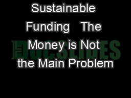 Sustainable Funding   The Money is Not the Main Problem