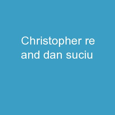 Christopher Re and Dan  Suciu