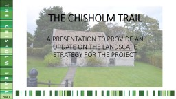 THE CHISHOLM TRAIL A PRESENTATION T0 PROVIDE AN UPDATE ON THE LANDSCAPE STRATEGY FOR THE PROJECT