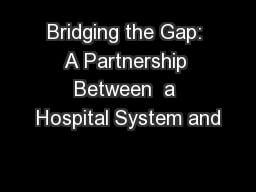 Bridging the Gap: A Partnership Between  a Hospital System and
