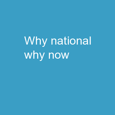 WHY  National?  WHY  Now?