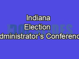 Indiana Election  Administrator's Conference