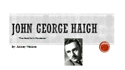 John George Haigh By: Abbey Watkins