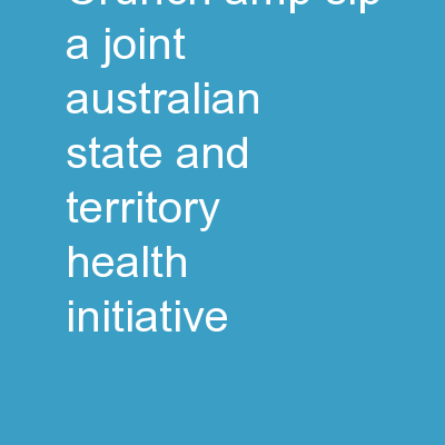 Crunch&Sip ® A joint Australian, State and Territory health initiative