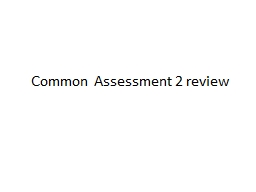 Common Assessment 2 review