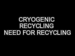 CRYOGENIC RECYCLING NEED FOR RECYCLING
