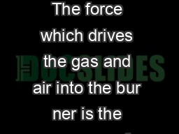 Design Equations for a Gas Burner The force which drives the gas and air into the bur ner is the pressure of gas in the pipeline