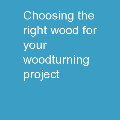 Choosing the right wood for your woodturning project