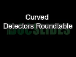 Curved Detectors Roundtable
