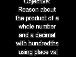Objective: Reason about the product of a whole number and a decimal with hundredths using place val