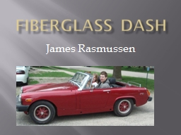 Fiberglass Dash James Rasmussen