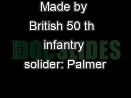 Made by British 50 th  infantry solider: Palmer