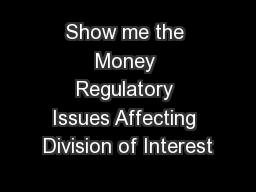 Show me the Money Regulatory Issues Affecting Division of Interest