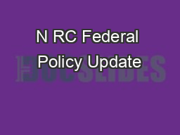 N RC Federal Policy Update