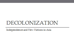 Decolonization Independence and New Nations in Asia