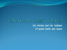 EARTH: An Ocean Planet Ms. McGee and Ms. Graham