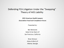 "Defending FCA Litigation Under the ""Swapping"" Theory of AKS Liability PowerPoint PPT Presentation"
