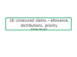 18 : Unsecured claims – allowance, distributions, PowerPoint PPT Presentation