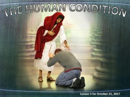 THE HUMAN CONDITION Lesson 3 for October 21, 2017
