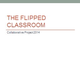 THE FLIPPED CLASSROOM Collaborative Project 2014